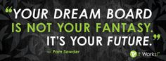 You dream board is not your fantasy, it's your future!