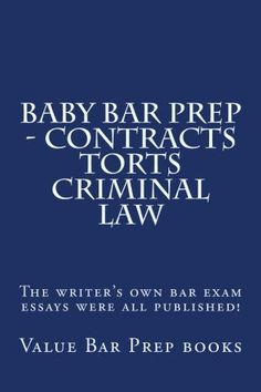 Baby Bar Prep - Contracts Torts Criminal Law: The writer's own bar exam essays were all published!