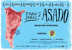 Todo El Sobre Asado. An examination of Argentina's culture, customs and cuisine slices into the country's traditional barbecue, which is both meal and ritual.