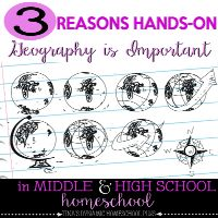 3 Reasons Hands-on Geography is Important in Middle and High School Homeschool
