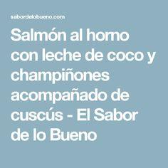 Salmón al horno con leche de coco y champiñones acompañado de cuscús - El Sabor de lo Bueno