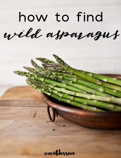 Here's how to find wild asparagus - nothing is more satisfying than foraging delicious food that's good for you! #foraging #foraged #plantbasedfood #wildfood