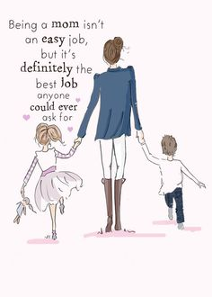 Being a mom isn't an easy job, but it's definitely the best job anyone could ever ask for.