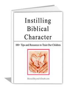 Free eBook: Instilling Biblical Character – 100+ Tips and Resources to Train Our Children