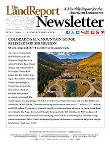 From Colorado's Elk Mountain Lodge recently relisted for $80 million to the $100 million sale of 51,700-acres of timberlands in South Carolina, transactions worth tens of millions highlight The Land Report's June newsletter!