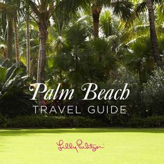 The Glam Pad: Lilly Pulitzer's Palm Beach Travel Guide!