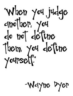 Thoughtful quote about judging others from Wayne Dyer. Words Quotes, Me Quotes, Motivational Quotes, Inspirational Quotes, Sayings, Qoutes, The Words, Cool Words, Great Quotes