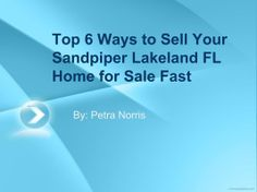 http://lakelandfloridaliving.com/ - Here are top 6 ways on how you can quickly sell your Sandpiper Lakeland FL Home. For best tips on how you can buy or sell Lakeland FL Homes, call me, Petra Norris at (863) 619-6918.  #SandpiperLakelandFLHomes #LakelandFLHomesForSale #LakelandFlRealEstateBroker #PetraNorris #CDVTransAtlanticInc
