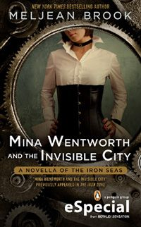 Cover Reveal: Mina Wentworth and the Invisible City (Iron Seas, #1.5) by Meljean Brook. Coming 8/7/12