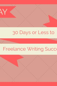 Huge Giveaway! 30 Days or Less to Freelance Writing Success