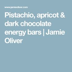 Pistachio, apricot & dark chocolate energy bars   Jamie Oliver