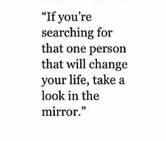 if you're searching for that one person that will change your life Great Quotes, Quotes To Live By, Me Quotes, Motivational Quotes, Inspirational Quotes, Quotes 2016, Random Quotes, Fabulous Quotes, Quotable Quotes