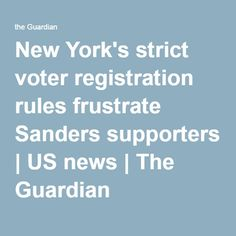 New York's strict voter registration rules frustrate Sanders supporters | US news | The Guardian