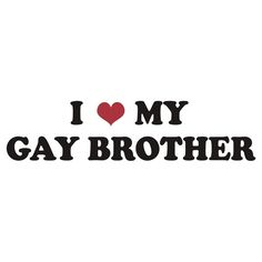 I love my gay brother t shirt, sticker, cards, i phone cases, i pad cases, pillows, tote bags