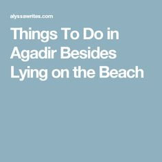 Things To Do in Agadir Besides Lying on the Beach