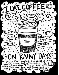I like coffee on rainy days. (And on sunny days, snowy days, windy days, cloudy days...)
