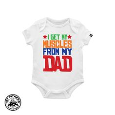 I Get My Muscle From My DAD Cool Baby Clothes