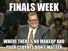 finals week where theres no makeup and your clothes dont m - Drew Carey Whose Line