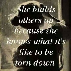 She builds others up because she knows what it's like to be torn down.  #strongwomen #inspirationalquote