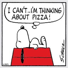I can't, i'm thinking about pizza.