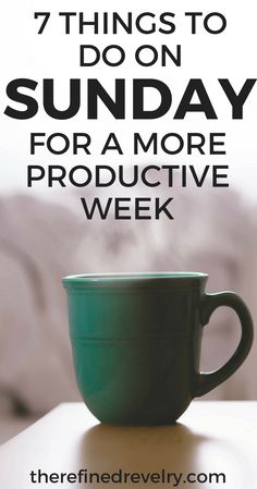 7 Things to Do on Sunday for a More Productive Week - Refined Revelry