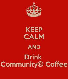 Keep Calm...Community Coffee style!