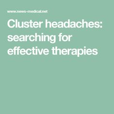 Cluster headaches: searching for effective therapies #Understandingmigraines