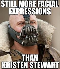 bane, still more facial expressions than kristen stewart