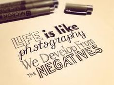 life is like photography we develop from the negatives - Google Search