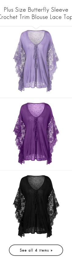 """""""Plus Size Butterfly Sleeve Crochet Trim Blouse Lace Tops"""" by rosegal-official ❤ liked on Polyvore featuring tops, blouses, purple lace top, women's plus size lace tops, women's plus size tops, lace blouse, butterfly sleeve top, plus size lace tops, plus size lace blouse and rosegal"""