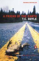 A friend of the earth / T. Coraghessan Boyle