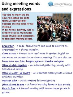 Meet and meeting are quite formal so we use a much wider range of words and expressions to talk about meeting people.