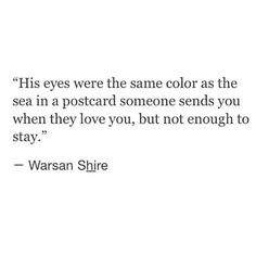 His eyes were the same color as the sea in a postcard someone sends you when they love you, but not enough to stay