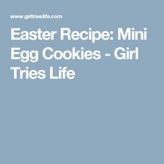 Easter Recipe: Mini Egg Cookies - Girl Tries Life