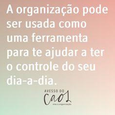 A organização pode ser usada como uma ferramenta para te ajudar a ter o controle do seu tempo, da sua rotina, da sua casa, das suas coisas, dos seus projetos, da sua vida.