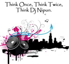 Think Once, Think Twice, Think ‪#‎DJNipun‬. Follow me on Twitter - @djnipunindia