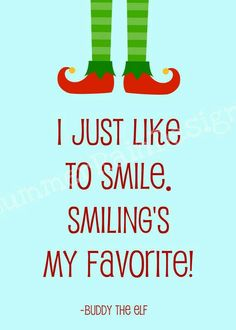 Elf movie quote print - Buddy the Elf - Smiling's my Favorite - blue - ELF.love this movie so much that Brian and I dressed up as Buddy and Jovi for Halloween one year. I made my own costume and was pretty proud of it! Elf Movie Quotes, Favorite Movie Quotes, Funny Quotes, Buddy The Elf Quotes, Mantra, Christmas Quotes, Christmas Thoughts, Christmas Time, Merry Christmas
