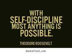 "Self-Discipline+Quotes | With self-discipline most anything is possible."" ―Theodore ..."