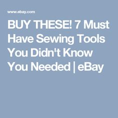 BUY THESE! 7 Must Have Sewing Tools You Didn't Know You Needed | eBay