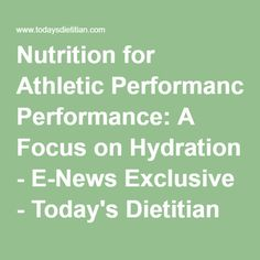 Nutrition for Athletic Performance: A Focus on Hydration - E-News Exclusive - Today's Dietitian Magazine Long Term Care, Sports Medicine, Diabetes Management, Sports Nutrition, Culinary Arts, Dietitian, Food Allergies, Magazine, Athletic