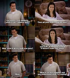"""Okay. What if we live together and you understand what I'm saying?"" - Chandler"