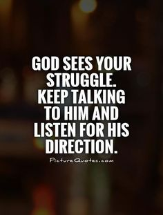God-sees-your-struggle-keep-talking-to-him-and-listen-for-his-direction-quote-1.jpg (500×660) thanks god!!!!