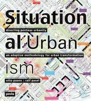 Situational urbanism : directing postwar urbanity, an adaptive methodology for urban transformation / Otto Paans, Ralf Pasel. Q 711.4 620