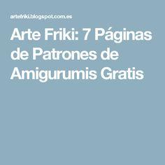 Arte Friki: 7 Páginas de Patrones de Amigurumis Gratis