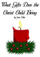 What Gifts Does the Christ Child Bring, an ebook by Joan Uda at Smashwords
