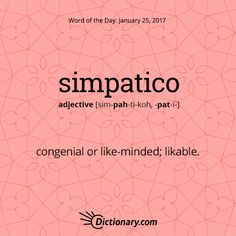 Dictionary.com's Word of the Day - simpatico - congenial or like-minded; likable: I find our new neighbor simpatico in every respect.
