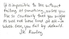 J.K. Rowling... Don't be so cautious that you forget to live.