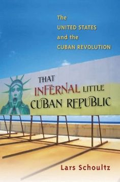 That Infernal Little Cuban Republic: The United States and the Cuban Revolution by Lars Schoultz.  Non-Fiction.  (Print, $23.10.)