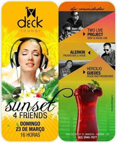 Sunset 4 friends Data: 23/03/2014 Horário: 16h Local: Deck Lounge DJs : Two live project Alerkin Hercilio Guedes