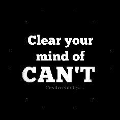 Clear your mind of CAN'T. You CAN. There will be many things that will be difficult, you'll struggle with them-- but you always CAN. Don't quit, not now, not ever. #NOQUITMONDAY